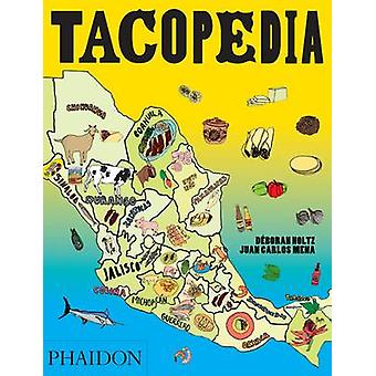 Tacopedia - The Taco Encyclopedia by Deborah Holtz - Juan Carlos Mena