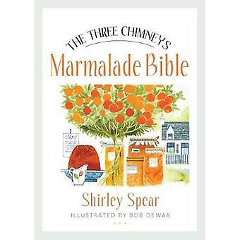 The Three Chimneys Marmalade Bible by Shirley Spear - Bob Dewar - 978