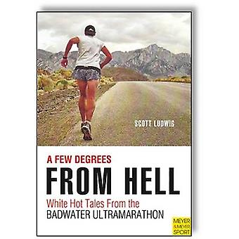 A Few Degrees from Hell - White Hot Tales from the Badwater Ultramarat