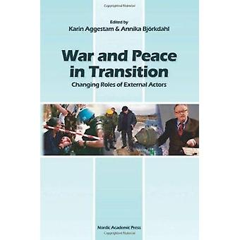 War and Peace in Transition - Changing Roles of External Actors by Kar