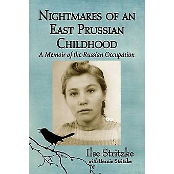 Nightmares of an East Prussian Childhood - A Memoir of the Russian Occ