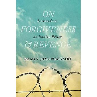 On Forgiveness and Revenge - Lessons from an Iranian Prison by Ramin J