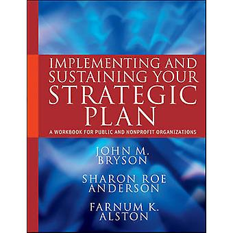 Implementing and Sustaining Your Strategic Plan - A Workbook for Publi