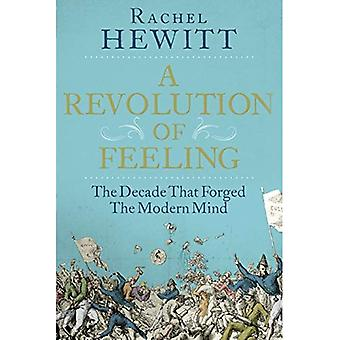 A Revolution of Feeling: The�Decade that Forged the Modern�Mind