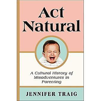 ACT natuurlijke: A Cultural History of Misadventures in ouderschap
