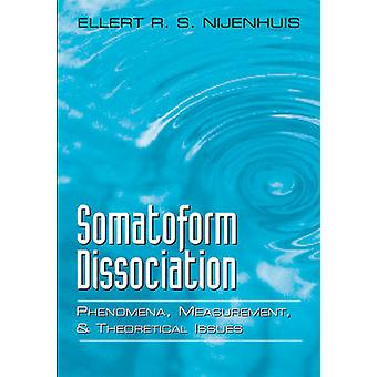 Somatoform Dissociation Phenomena Measurement and Theoretical Issues by Nijenhuis & Ellert R S