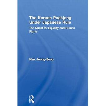Korean Paekjong Under Japanese Rule The Quest of Equality and Human Rights by Kim & JoongSeop