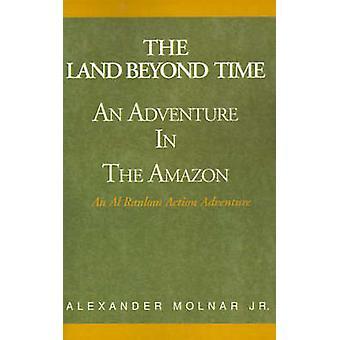 الأرض خارج الوقت مغامرة في الأمازون بواسطة مولنار & ألكسندر آند الابن.