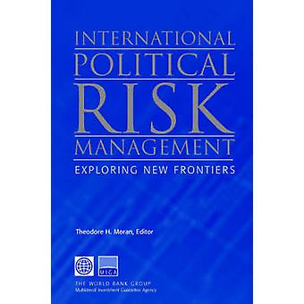 International Political Risk Management Exploring New Frontiers by Moran & Theodore H.