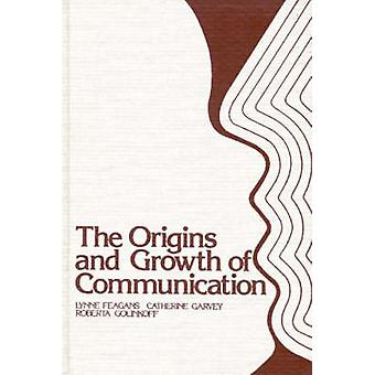The Origins and Growth of Communication by Edited by Lynne Feagans & Edited by Etc
