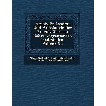 Archiv Fur Landes Und Volkskunde Der Provinz Sachsen Nebst Angrenzenden Landesteilen Volume 6... by Kirchhoff & Alfred