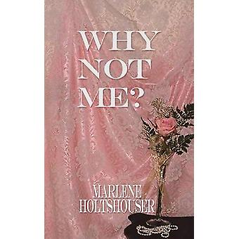 WHY NOT ME by Holtshouser & Marlene