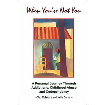 Wenn Youre nicht Sie eine persönliche durch Süchte Kindheit Missbrauch und Co-Abhängigkeit von McIntyre & Ted Reise