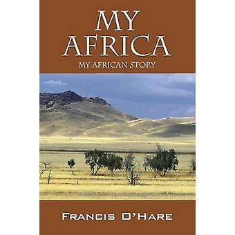 My Africa My African Story by OHare & Francis