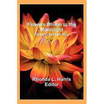 Flowers Bloom in the Moonlight Tales to Inspire You by Harris & Rhonda L.