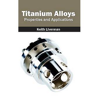 Titanium legeringen eigenschappen en toepassingen door Liverman & Keith