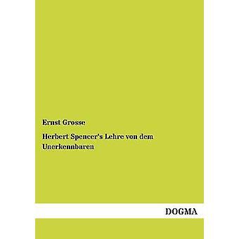 Herbert Spencer Lehre von dem Unerkennbaren par Grosse & Ernst
