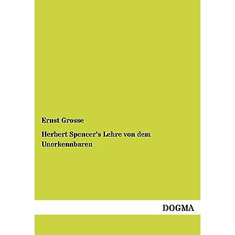 Herbert Spencer Lehre von dem Unerkennbaren door Grosse & Ernst