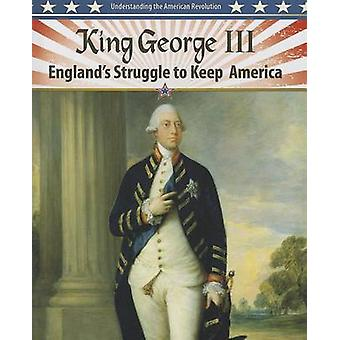 King George III - England's Struggle to Keep America by Steve Roberts