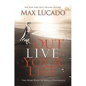 Outlive Your Life by Max Lucado - 9780849946684 Book