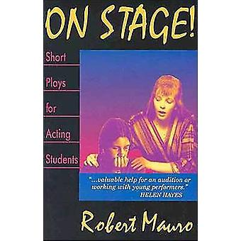 On Stage! - Short Plays for Acting Students by Robert Mauro - 97809162