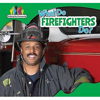 What Do Firefighters Do? by Amy B Rogers - 9781499406283 Book