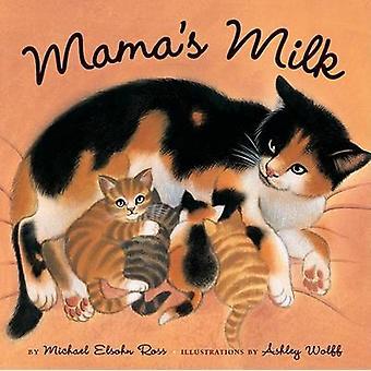 Mama's Milk by Michael Elsohn Ross - Ashley Wolff - 9781582461816 Book