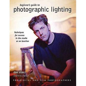 Beginners Guide to Photographic Lighting - Techniques for Success in t