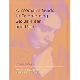 A Woman's Guide to Overcoming Sexual Fear and Pain by Aurelie Jones G
