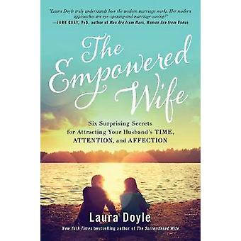 The Empowered Wife - Six Surprising Secrets for Attracting Your Husban