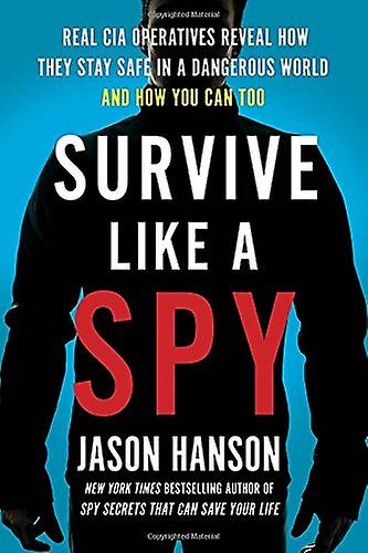Survive Like a Spy - Real CIA Operatives Reveal How They Stay Safe in