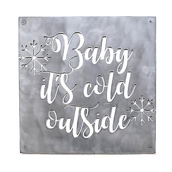 Baby it's cold outside - metal cut sign 15x15in