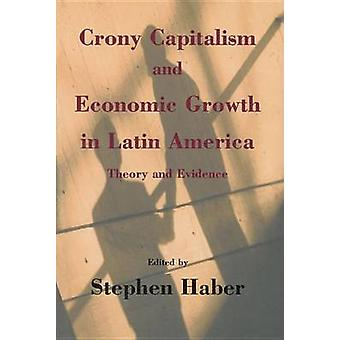 Crony Capitalism and Economic Growth in Latin America - Theory and Evi