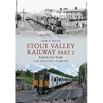 Stour Valley Railway Part 2 Through Time by Andy T Wallis
