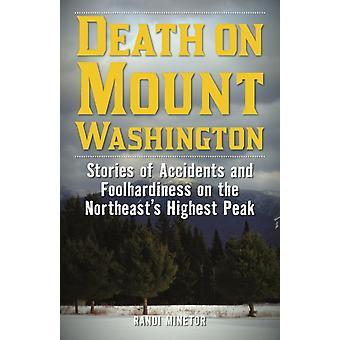 Death on Mount Washington Stories of Accidents and Foolhardiness on the Northeasts Highest Peak by Minetor & Randi