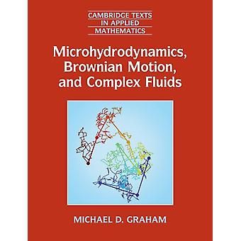 Microhydrodynamics Brownian Motion and Complex Fluids by Michael D. Graham