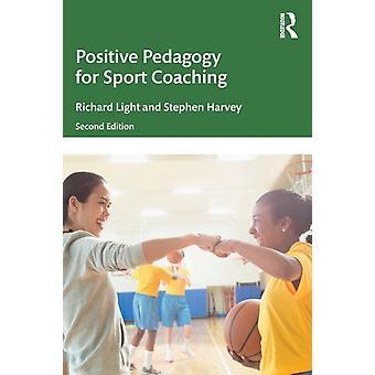 Positive Pedagogy for Sport Coaching by Richard Light