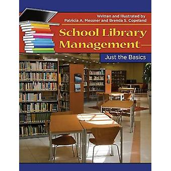 School Library Management - Just the Basics by Patricia A. Messner - B
