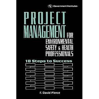 Project Management for Environmental Health and Safety Professionals 18 Steps to Success by Pierce & F. David