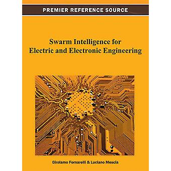 Swarm Intelligence for Electric and Electronic Engineering by Fornarelli & Girolamo