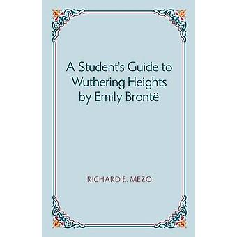 A Students Guide to Wuthering Heights by Emily Bronte by Mezo & Richard E.