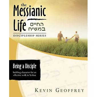 Being a Disciple of Messiah Building Character for an Effective Walk in Yeshua The Messianic Life Discipleship Series  Bible Study by Geoffrey & Kevin