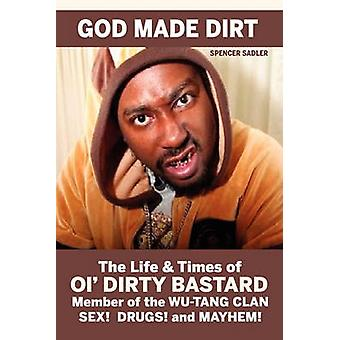 God Made Dirt The Life Times of Ol Dirty Bastard por Sadler & Spencer