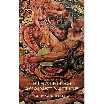 Strategies Against Nature by Goodfellow & Cody