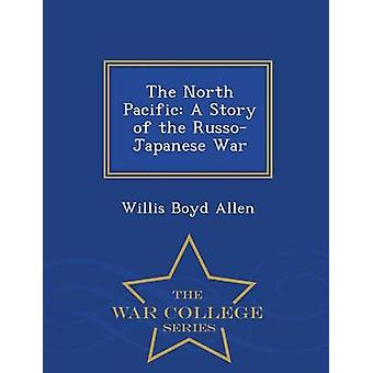 The North Pacific A Story of the RussoJapanese War  War College Series by Allen & Willis Boyd