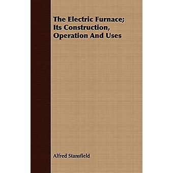 The Electric Furnace Its Construction Operation And Uses by Stansfield & Alfred