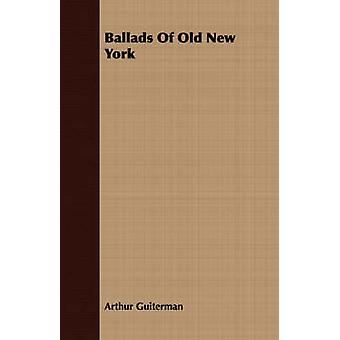 Ballads Of Old New York by Guiterman & Arthur