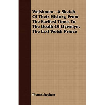 Welshmen  A Sketch of Their History from the Earliest Times to the Death of Llywelyn the Last Welsh Prince by Stephens & Thomas