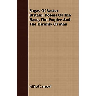 Sagas of Vaster Britain Poems of the Race the Empire and the Divinity of Man by Campbell & Wilfred