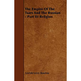 The Empire Of The Tsars And The Russian  Part III Religion by Beaulieu & Anatole Leroy